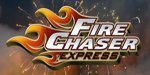 Fire Chaser Express Announced!