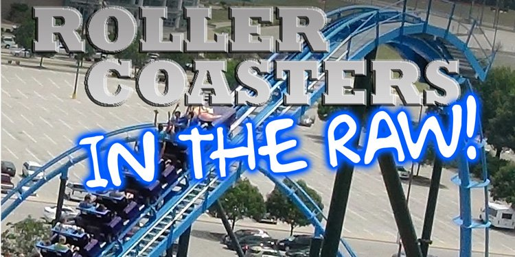 New Roller Coasters in the RAW!